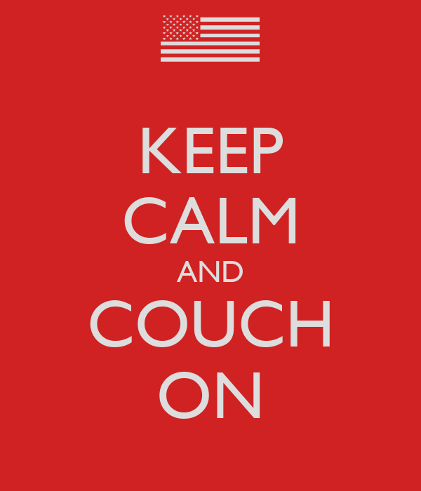 KEEP CALM AND COUCH ON