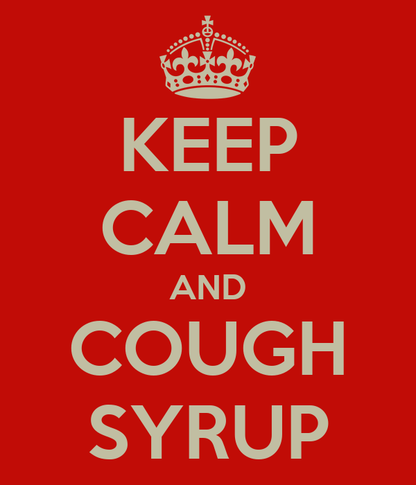 KEEP CALM AND COUGH SYRUP