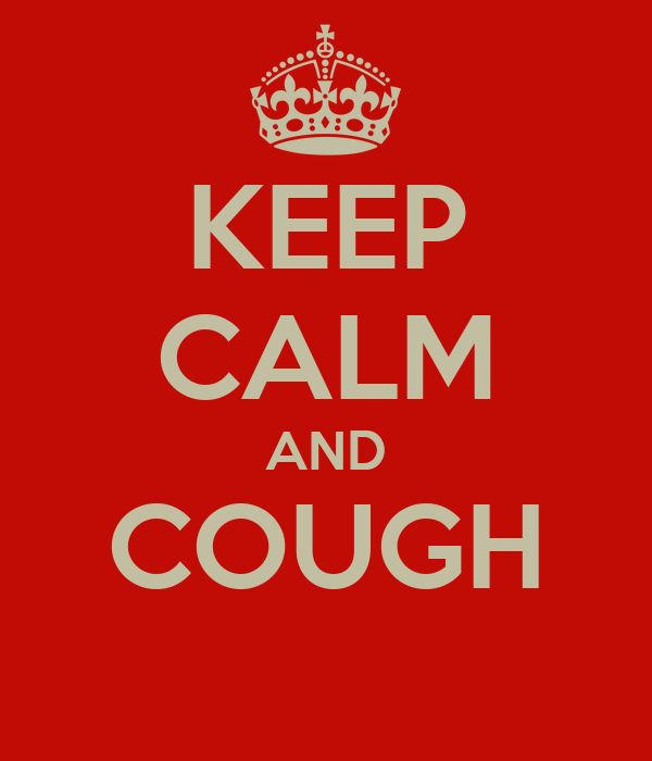 KEEP CALM AND COUGH
