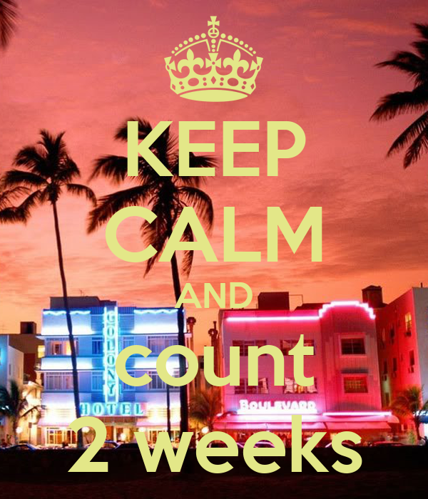 KEEP CALM AND count 2 weeks