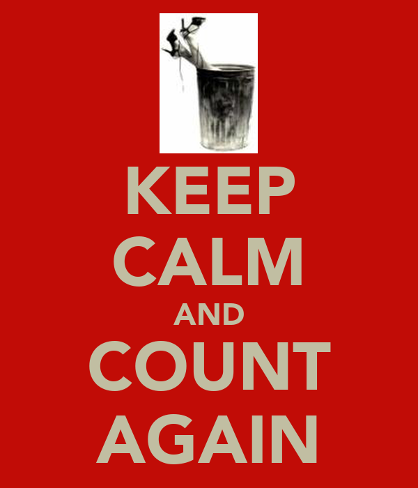 KEEP CALM AND COUNT AGAIN