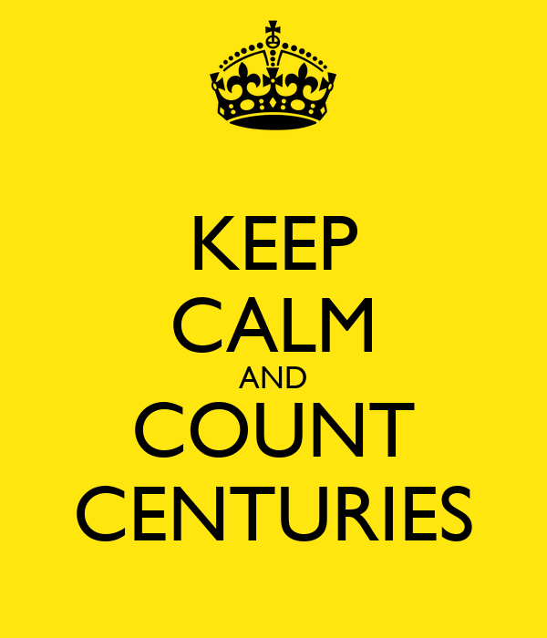 KEEP CALM AND COUNT CENTURIES