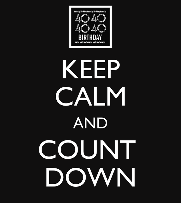 KEEP CALM AND COUNT  DOWN