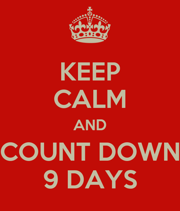 KEEP CALM AND COUNT DOWN 9 DAYS