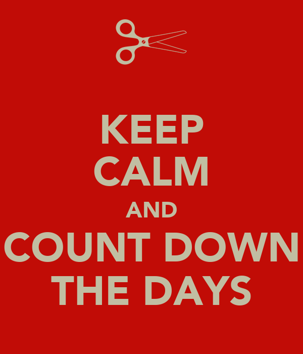 KEEP CALM AND COUNT DOWN THE DAYS