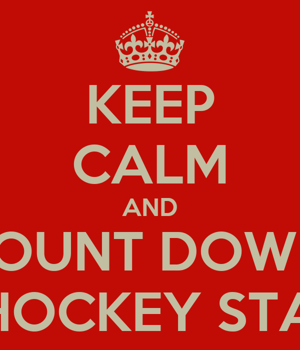KEEP CALM AND COUNT DOWN  TIL HOCKEY STARTS