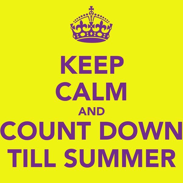 KEEP CALM AND COUNT DOWN TILL SUMMER