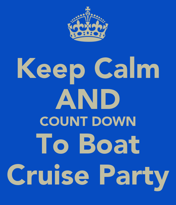 Keep Calm AND COUNT DOWN To Boat Cruise Party
