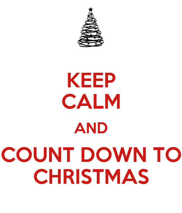 KEEP CALM AND COUNT DOWN TO CHRISTMAS