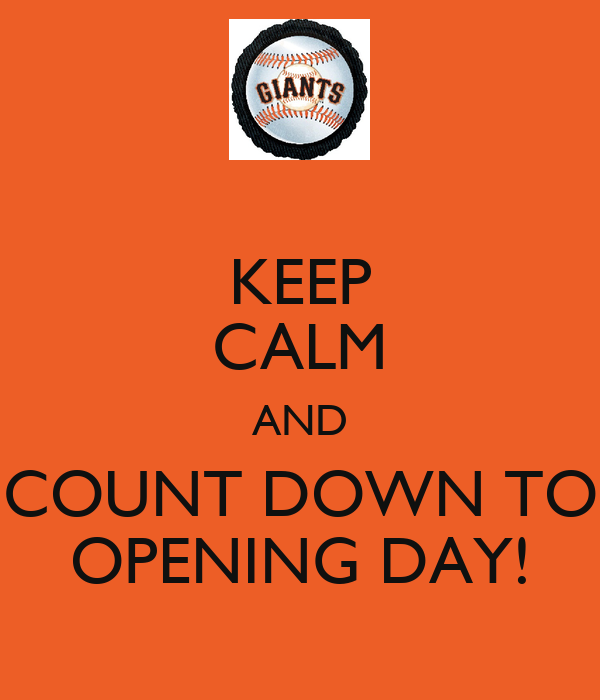 KEEP CALM AND COUNT DOWN TO OPENING DAY!