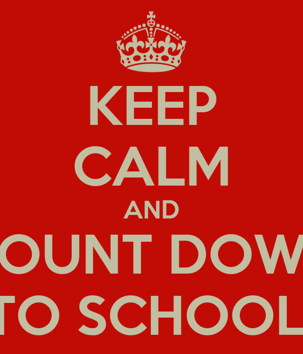 KEEP CALM AND COUNT DOWN TO SCHOOL!