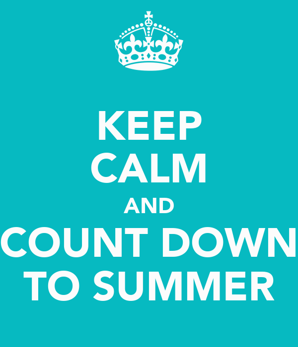 KEEP CALM AND COUNT DOWN TO SUMMER