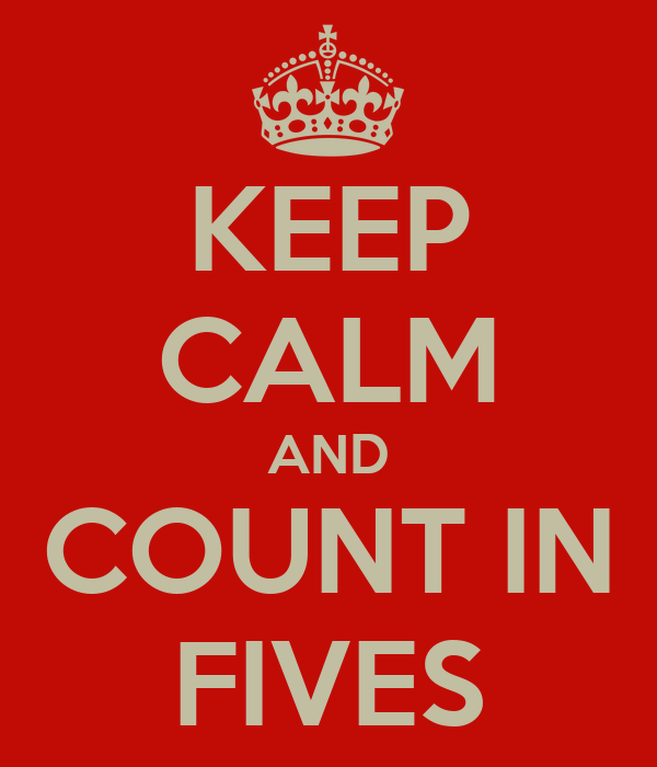 KEEP CALM AND COUNT IN FIVES