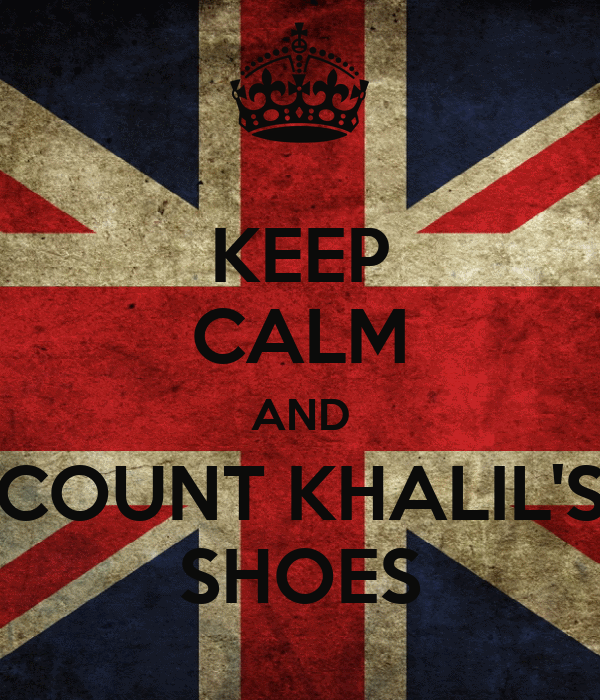 KEEP CALM AND COUNT KHALIL'S SHOES