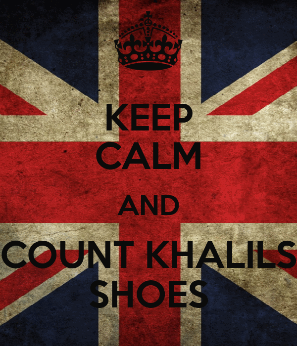 KEEP CALM AND COUNT KHALILS SHOES