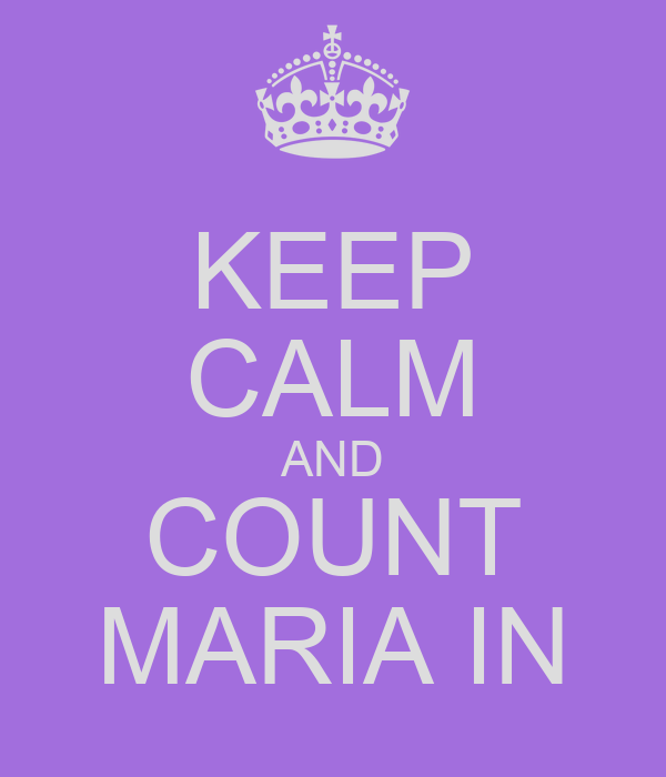 KEEP CALM AND COUNT MARIA IN