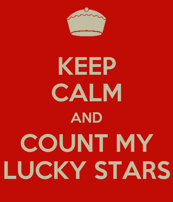 KEEP CALM AND COUNT MY LUCKY STARS