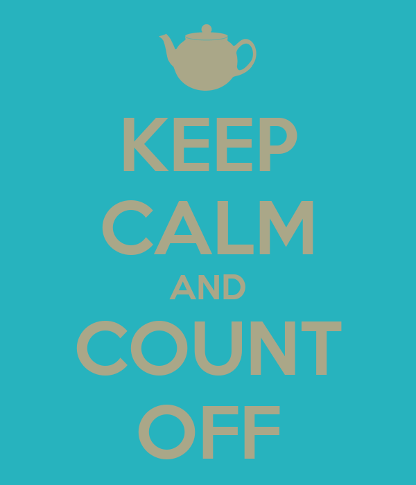 KEEP CALM AND COUNT OFF