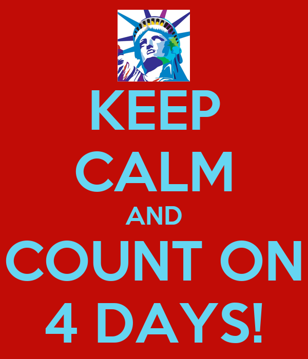 KEEP CALM AND COUNT ON 4 DAYS!
