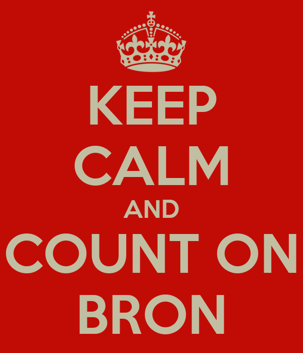 KEEP CALM AND COUNT ON BRON