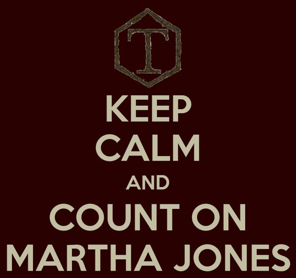 KEEP CALM AND COUNT ON MARTHA JONES