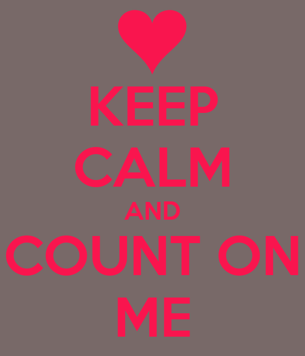 KEEP CALM AND COUNT ON ME