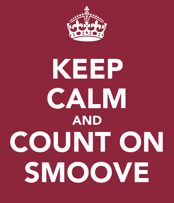 KEEP CALM AND COUNT ON SMOOVE