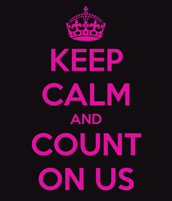 KEEP CALM AND COUNT ON US