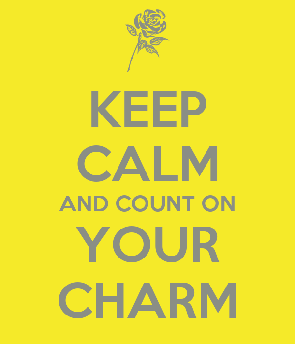 KEEP CALM AND COUNT ON YOUR CHARM