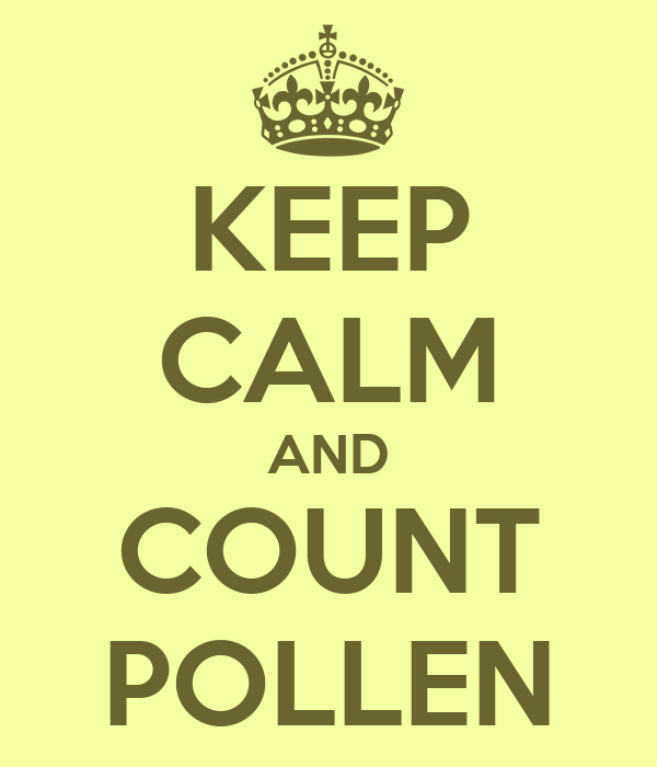 KEEP CALM AND COUNT POLLEN