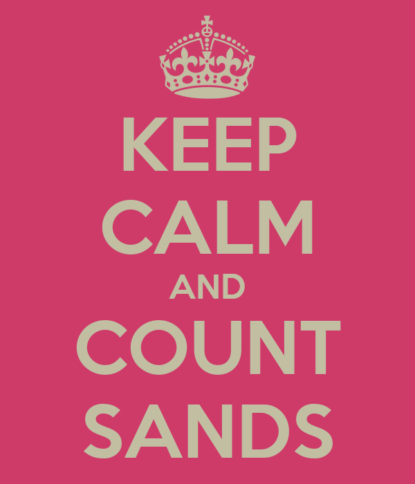 KEEP CALM AND COUNT SANDS