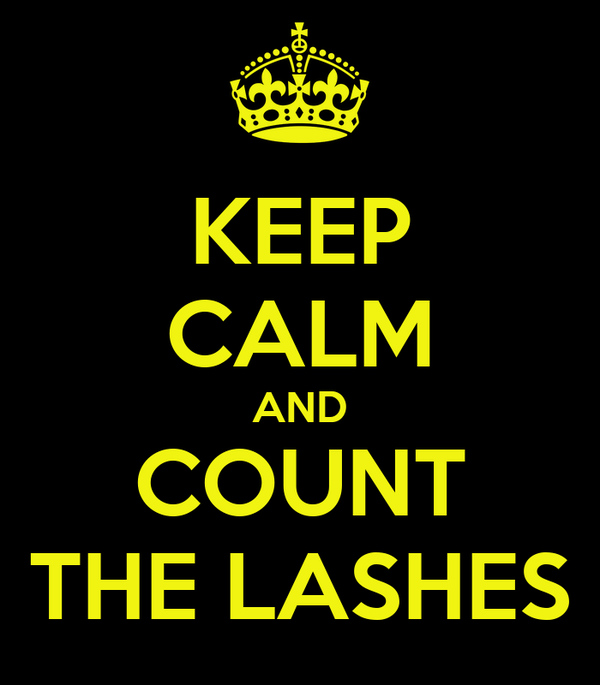 KEEP CALM AND COUNT THE LASHES