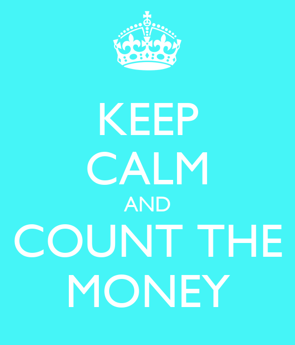 KEEP CALM AND COUNT THE MONEY