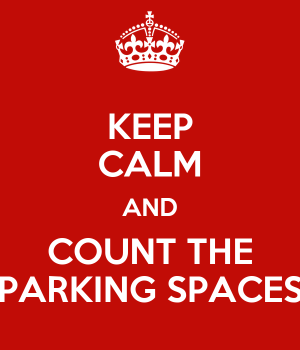 KEEP CALM AND COUNT THE PARKING SPACES