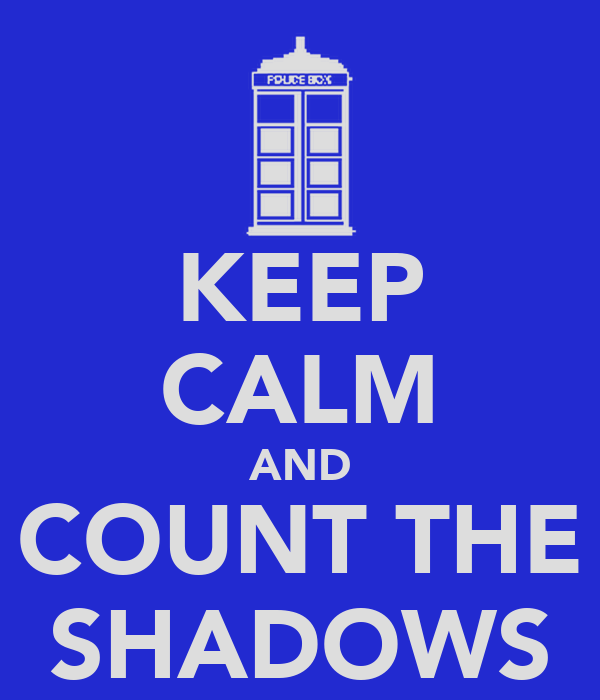 KEEP CALM AND COUNT THE SHADOWS