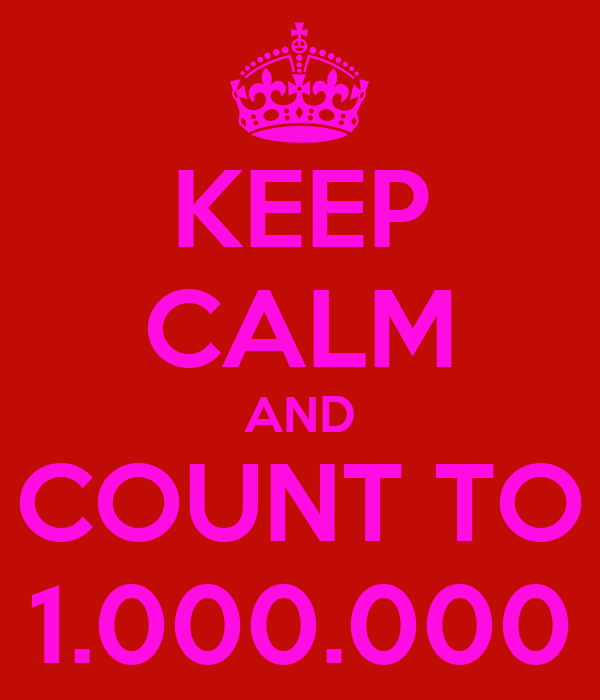 KEEP CALM AND COUNT TO 1.000.000