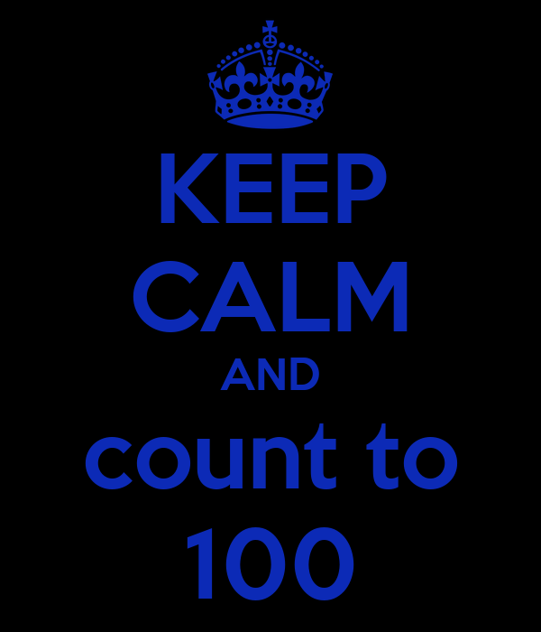 KEEP CALM AND count to 100
