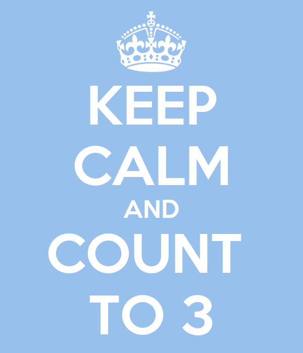 KEEP CALM AND COUNT  TO 3