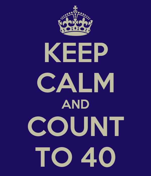 KEEP CALM AND COUNT TO 40