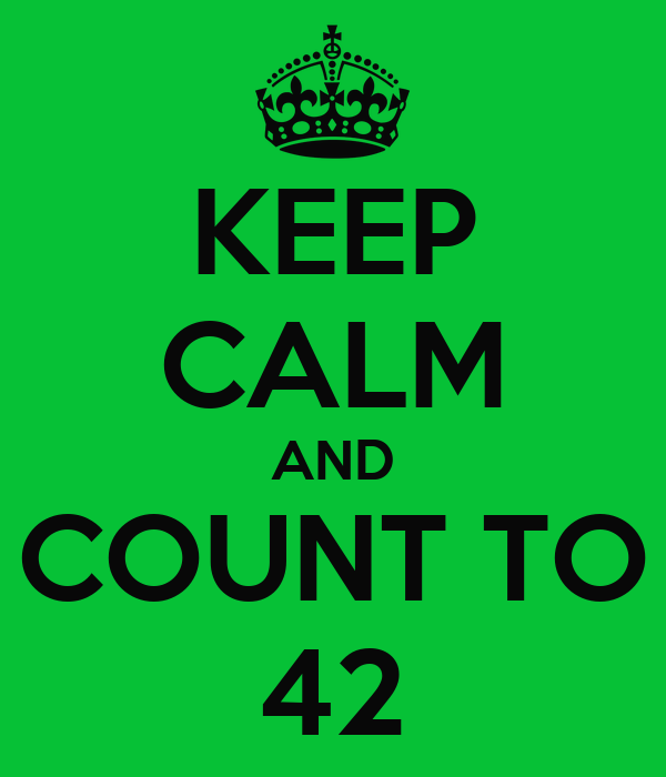 KEEP CALM AND COUNT TO 42