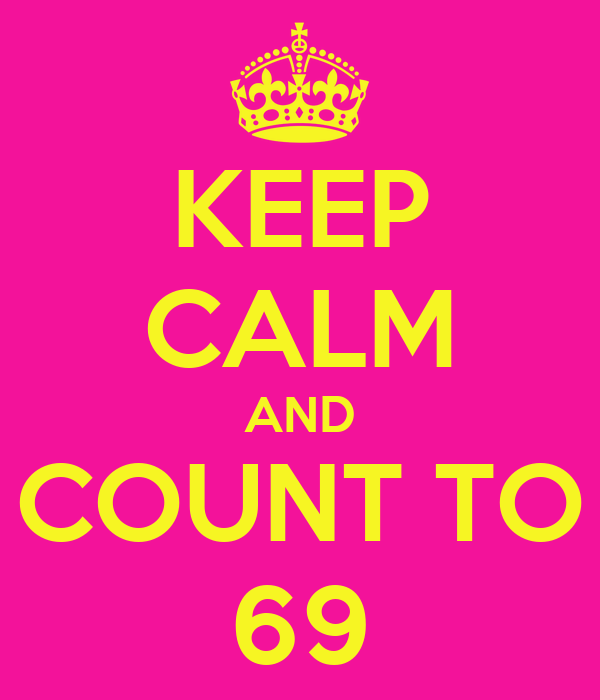 KEEP CALM AND COUNT TO 69