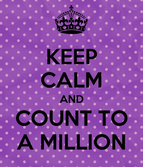 KEEP CALM AND COUNT TO A MILLION