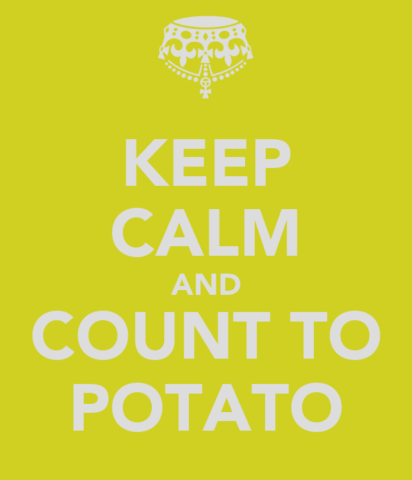 KEEP CALM AND COUNT TO POTATO