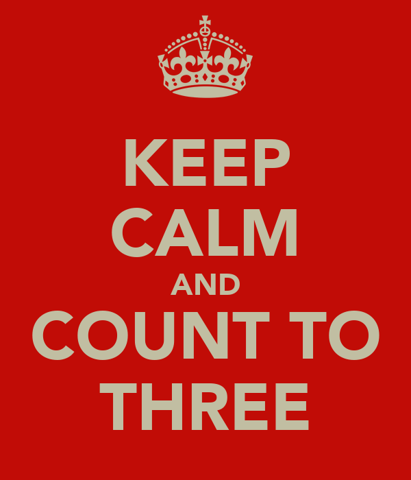 KEEP CALM AND COUNT TO THREE