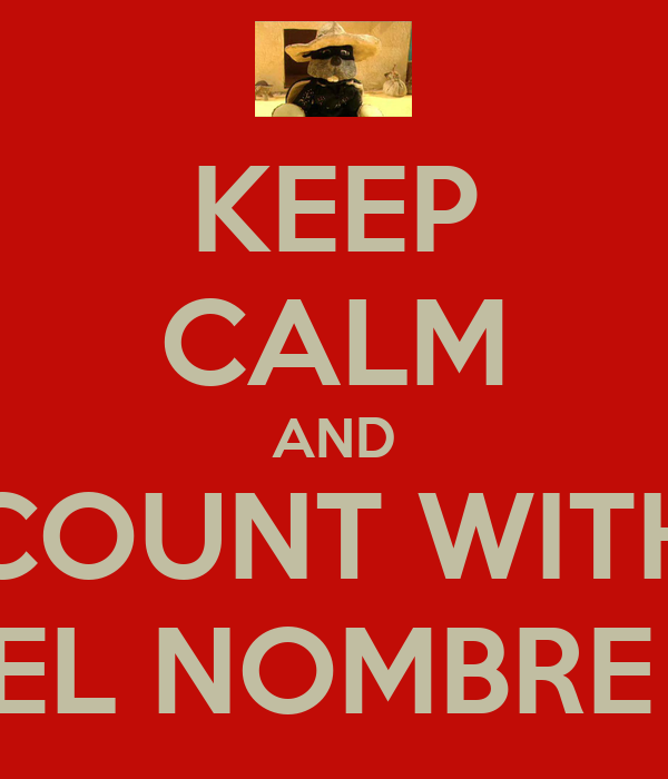 KEEP CALM AND COUNT WITH EL NOMBRE
