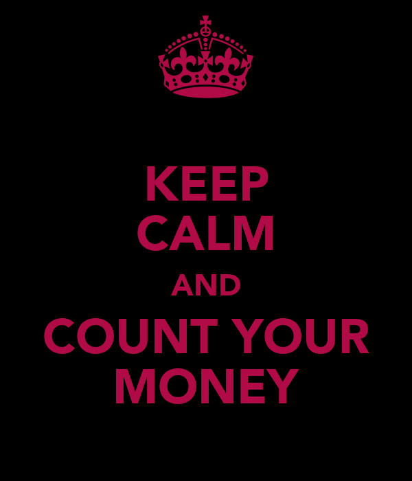 KEEP CALM AND COUNT YOUR MONEY