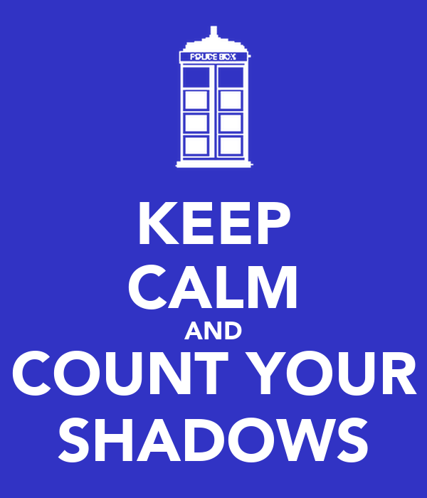 KEEP CALM AND COUNT YOUR SHADOWS