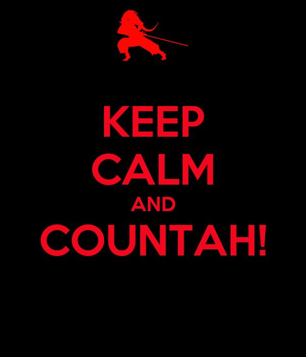 KEEP CALM AND COUNTAH!