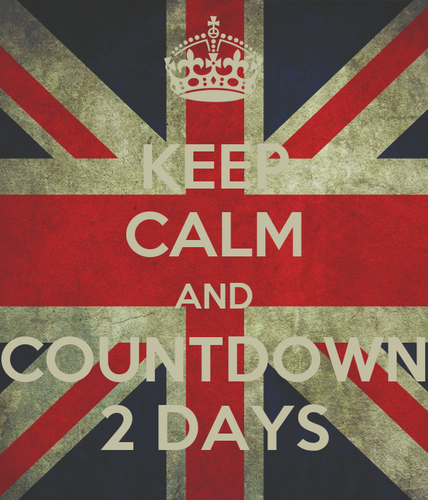KEEP CALM AND COUNTDOWN 2 DAYS