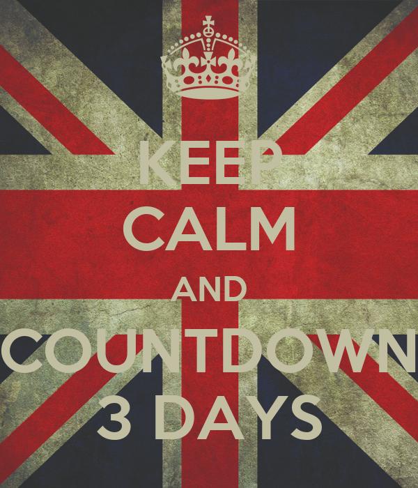 KEEP CALM AND COUNTDOWN 3 DAYS